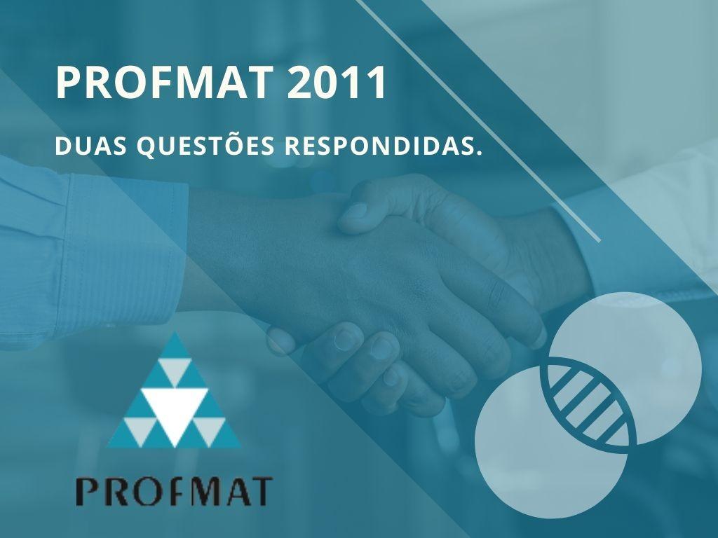 Duas Questões do PROFMAT 2011 resolvidas