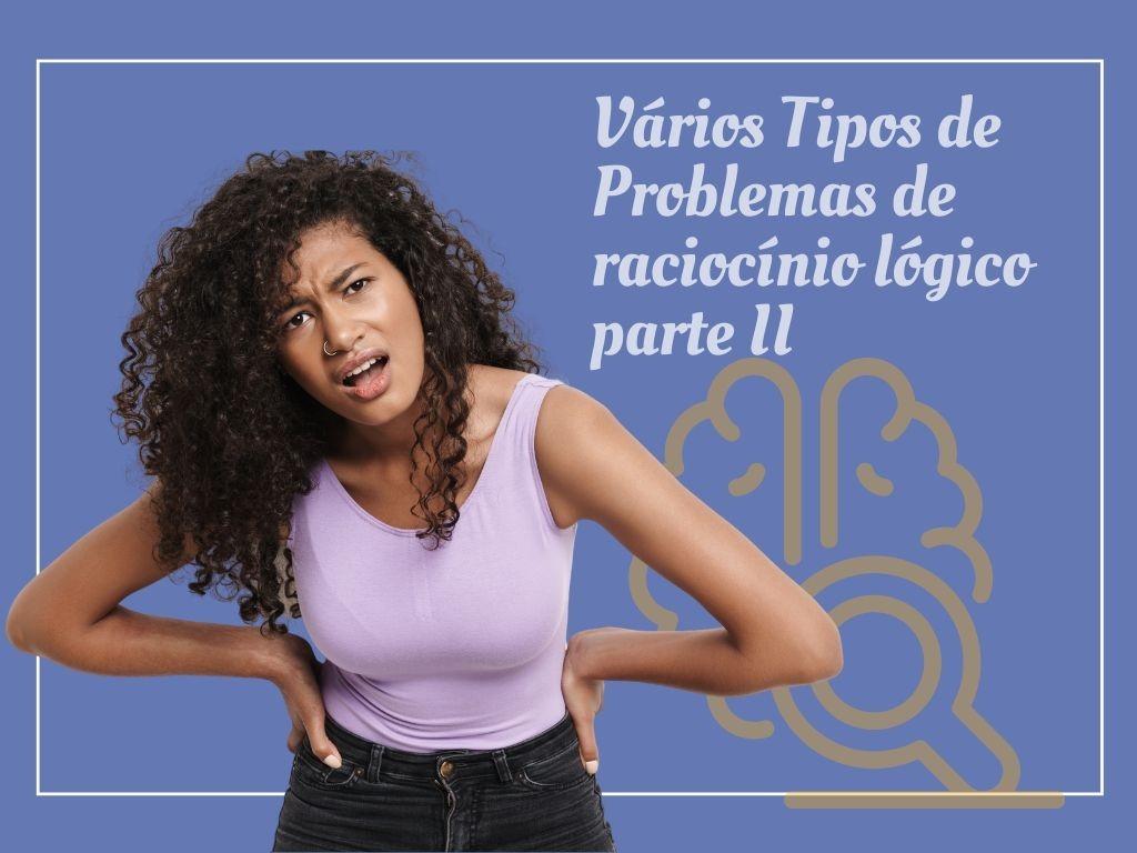 Vários Tipos de Problemas de raciocínio lógico II