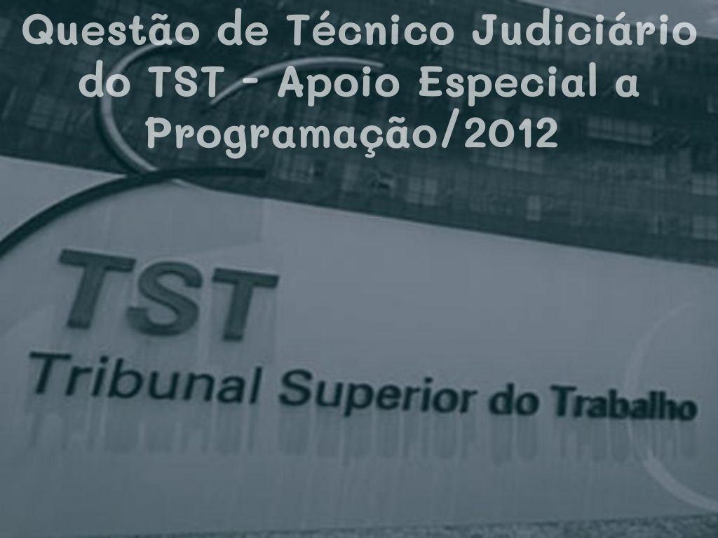 Questão de Tec.Jud. do TST - Apoio Espec.Programação/2012