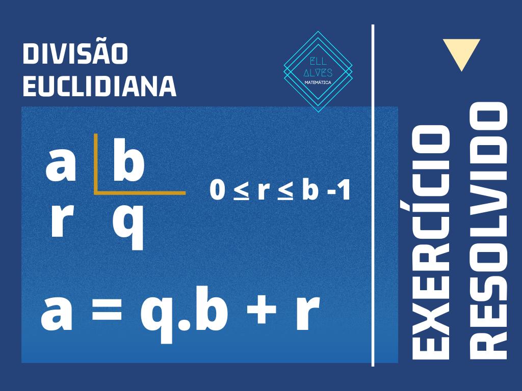 Teoria dos números - Exercícios de Divisão Euclidiana